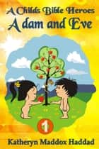 Adam & Eve - A Child's Bible Heroes, #1 ebook by Katheryn Maddox Haddad
