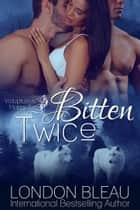 BITTEN TWICE ebook by