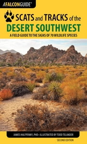Scats and Tracks of the Desert Southwest - A Field Guide to the Signs of 70 Wildlife Species ebook by James Halfpenny