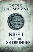 Night of the Lightbringer (Sister Fidelma Mysteries Book 28) - An engrossing Celtic mystery filled with chilling twists ebook by Peter Tremayne