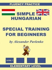 Simple Hungarian, Special Training For Beginners ebook by Alexander Pavlenko