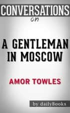 A Gentleman in Moscow: A Novel by Amor Towles | Conversation Starters ebook by dailyBooks