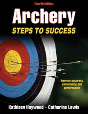 Archery-4th Edition ebook by Catherine Lewis,Kathleen M. Haywood