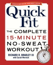 Quick Fit - The Complete 15-Minute No-Sweat Workout ebook by Richard Bradley,Sarah Wernick