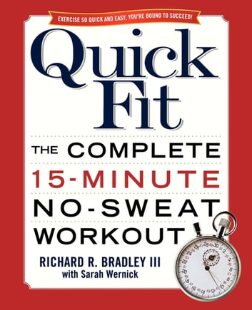 Quick Fit - The Complete 15-Minute No-Sweat Workout ebook by Richard Bradley