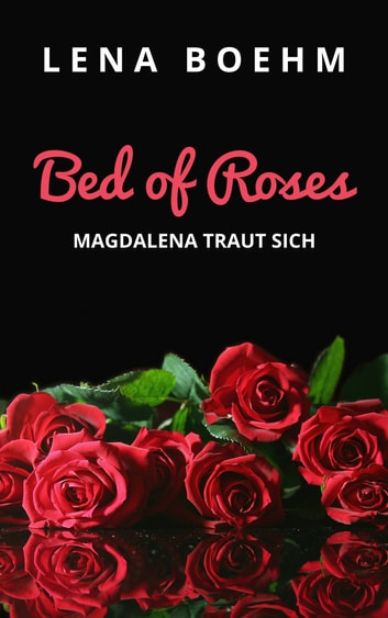 Bed of Roses - Magdalena traut sich ebook by Lena Boehm