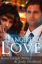 Dangerous Love ebook by Kara Leigh Miller, Jody Holford