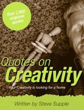 Quotes on Creativity - Your Creativity is looking for a Home ebook by Steve Supple