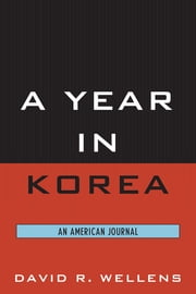 A Year in Korea - An American Journal ebook by David R. Wellens
