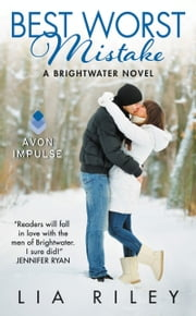 Best Worst Mistake - A Brightwater Novel ebook by Lia Riley