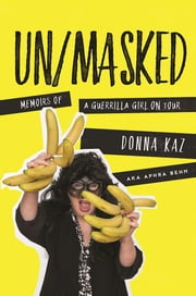 UN/MASKED - Memoirs of a Guerrilla Girl on Tour ebook by Donna Kaz