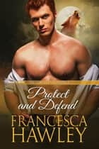 Protect and Defend - True Mated Romance, #4 ebook by Francesca Hawley