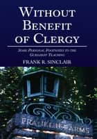 Without Benefit of Clergy: - Some Personal Footnotes to the Gurdjieff Teaching ebook by Frank R. Sinclair