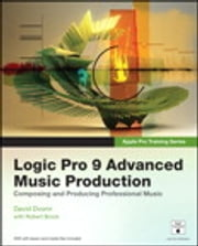 Apple Pro Training Series - Logic Pro 9 Advanced Music Production ebook by David Dvorin,Robert Brock