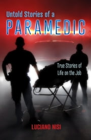 Untold Stories of a Paramedic: True Stories of Life on the Job ebook by Luciano Nisi