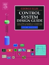 Control System Design Guide - Using Your Computer to Understand and Diagnose Feedback Controllers ebook by George Ellis