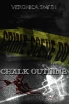 Chalk Outline ebook by Veronica Smith