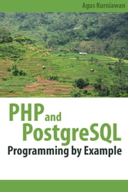 PHP and PostgreSQL Programming By Example ebook by Agus Kurniawan