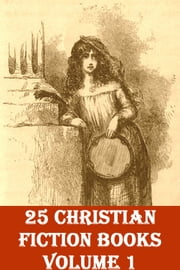25 CHRISTIAN FICTION BOOKS, Volume 1 ebook by G. K. Chesterton, Mrs. Molesworth, Charlotte M. Higgins, Lew Wallace