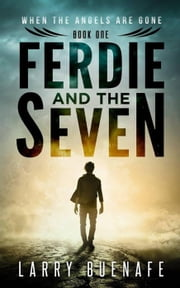 Ferdie and The Seven, Book One: When The Angels Are Gone - Ferdie and The Seven, #1 ebook by larry buenafe