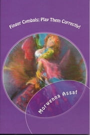 Finger Cymbals:Play Them Correctly - Never Get Off Rhythm Again ebook by Morwenna Assaf