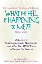 What the Hell is Happening to Me? Volume 1: An Introduction to Menopause by Gail Sophia Edgell and Carrie E. Pierce ebook by Carrie E. Pierce