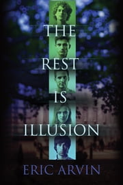 The Rest Is Illusion ebook by Eric Arvin