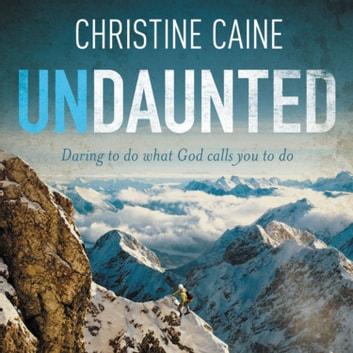 Undaunted - Daring to do what God calls you to do Audiolibro by Christine Caine