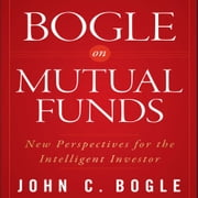 Bogle on Mutual Funds - New Perspectives For The Intelligent Investor audiobook by John C. Bogle