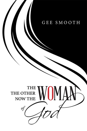 THE WOMAN THE OTHER WOMAN NOW THE WOMAN OF GOD ebook by Gee Smooth