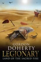 Legionary: Land of the Sacred Fire (Legionary 3) ebook by Gordon Doherty
