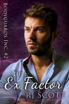 The Ex Factor ebook by RJ Scott