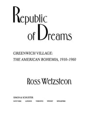 Republic of Dreams - Greenwich Village: The American Bohemia, 1910-1960 ebook by Ross Wetzsteon