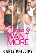 Dare to Want More - Dare to Love Collection Books 1 - 3 ebook by Carly Phillips