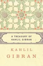 A Treasury of Kahlil Gibran ebook by