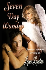 Seven Day Wonder - Erotic Fantasy Romance ebook by Victoria Valentine,Lana Lundon