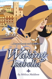 Waking Isabella - Because beauty can't sleep forever ebook by Melissa Muldoon