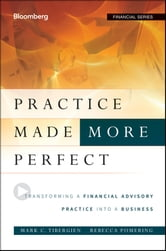 Practice Made (More) Perfect - Transforming a Financial Advisory Practice Into a Business ebook by Mark C. Tibergien,Rebecca Pomering
