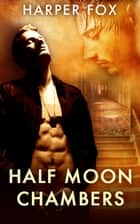 Half Moon Chambers ebook by Harper Fox