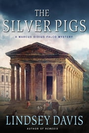 The Silver Pigs - A Marcus Didius Falco Mystery ebook by Lindsey Davis