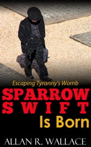 Sparrow Swift Is Born (international intrigue) ebook by Allan R. Wallace