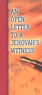 An Open Letter to a Jehovah's Witness ebook by Roy Zuck