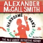 The Handsome Man's De Luxe Café audiobook by Alexander McCall Smith