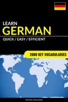 Learn German: Quick / Easy / Efficient: 2000 Key Vocabularies ebook by Pinhok Languages