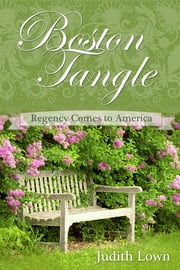 Boston Tangle - Regency Comes to America ebook by Judith Lown