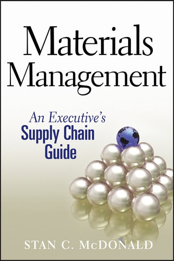 Materials Management - An Executive's Supply Chain Guide eBook by Stan C. McDonald