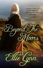 Beyond The Moors - A Scottish Time Travel Romance ebook by Ellie Lynn
