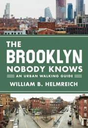 The Brooklyn Nobody Knows: An Urban Walking Guide ebook by Helmreich, William B.