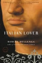 The Italian Lover ebook by Robert Hellenga