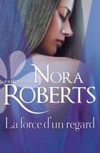 La force d'un regard ebook by Nora Roberts